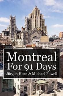 Montreal For 91 Days - Michael Powell,Jürgen Horn