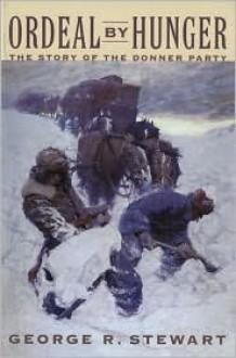 Ordeal by Hunger - George R. Stewart