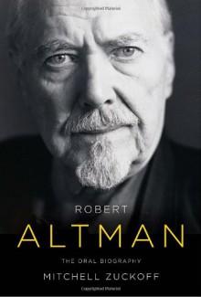 Robert Altman: The Oral Biography - Mitchell Zuckoff