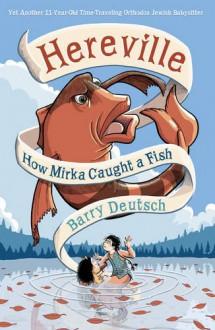 How Mirka Caught a Fish - Barry Deutsch,Hansen Literary Agency