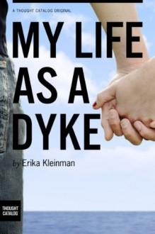 My Life As A Dyke - Erika Kleinman, Thought Catalog