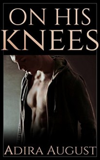 On His Knees (Hunt&Cam4Ever #1) - Adira August