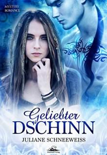 Geliebter Dschinn - Juliane Schneeweiss