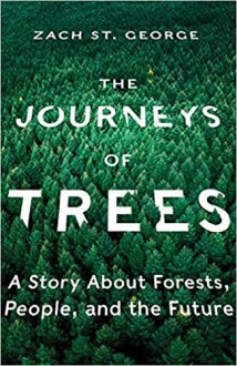 The Journeys of Trees: A Story about Forests, People, and the Future - Zach St. George