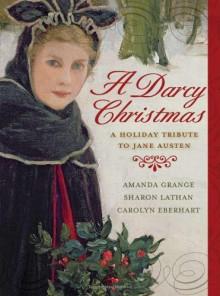 A Darcy Christmas: A Holiday Tribute to Jane Austen - Amanda Grange,Sharon Lathan,Carolyn Eberhart