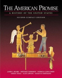 The American Promise: A History of the United States, Compact Edition - James L. Roark, Michael P. Johnson, Patricia Cline Cohen, Sarah Stage, Alan Lawson, Susan M. Hartmann