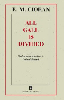 All Gall Is Divided: Aphorisms - Emil Cioran, Richard Howard