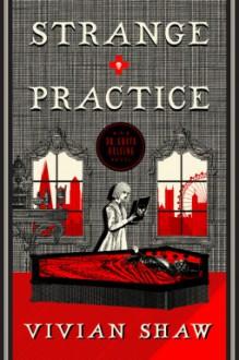 Strange Practice (A Dr. Greta Helsing Novel) - Vivian Shaw Groza