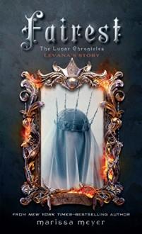 Fairest (The Lunar Chronicles) - Marissa Meyer
