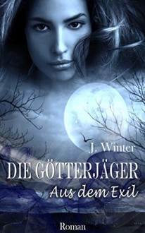 Die Götterjäger - Aus dem Exil (Band 1) - Jeanne Winter