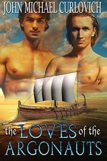 The Loves of the Argonauts - John Michael Curlovich