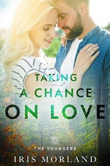 Taking a Chance on Love (Love Everlasting) (The Youngers Book 2) - Iris Morland