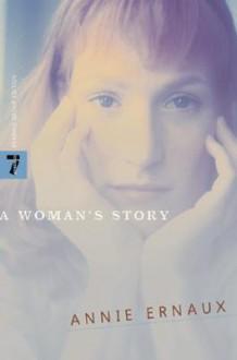 A Woman's Story - Annie Ernaux, Tanya Leslie