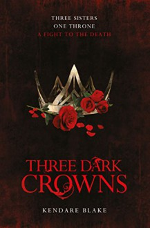Three Dark Crowns - Kendare Blake
