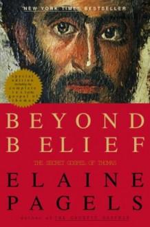 Beyond Belief: The Secret Gospel of Thomas - Elaine Pagels