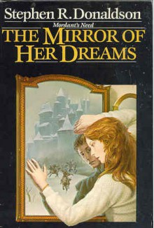 The Mirror of Her Dreams (Mordant's Need, #1) - Stephen R. Donaldson