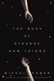 The Book of Strange New Things: A Novel - Michel Faber