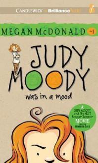 Judy Moody Was in a Mood - Megan McDonald,Barbara Rosenblat