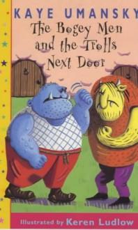 Bogey Man and the Trolls Next Door - Kaye Umansky