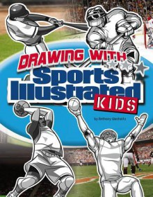 Drawing with Sports Illustrated Kids - Anthony Wacholtz, Mike Ray, Erwin Haya