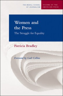 Women and the Press: The Struggle for Equality - Patricia Bradley, Gail Collins