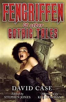Fengriffen & Other Gothic Tales - Kim Newman, Stephen Jones, David Case