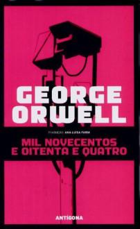 Mil Novecentos e Oitenta e Quatro - Ana Luísa Faria,George Orwell
