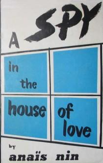 A Spy in the House of Love - Anaïs Nin