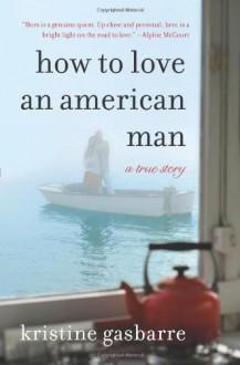 How to Love an American Man: A True Story - Kristine Gasbarre