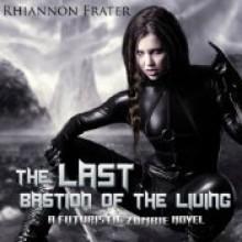 The Last Bastion of the Living: A Futuristic Zombie Novel - Rhiannon Frater, Kristin Allison