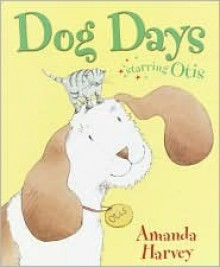 Dog Days: Starring Otis - Amanda Harvey