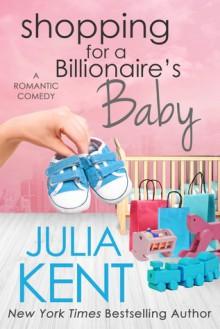 Shopping for a Billionaire's Baby - Julia Kent