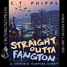 Straight Outta Fangton - Cary Hite,C. T. Phipps