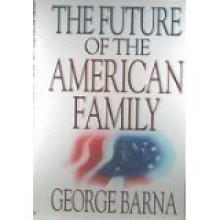 The Future of the American Family - George Barna, Barna