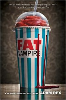 Fat Vampire: A Never Coming of Age Story - Adam Rex