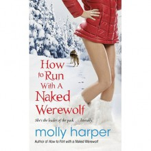 How To Run With A Naked Werewolf (Naked Werewolf, #3) - Molly Harper
