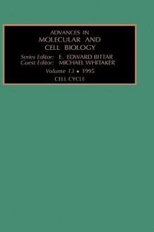 Cell Cycle, Vol. 13 - Michael Whitaker, David Coleman, Richard Epand, Jacqueline Barber, Bengt Danielsson, John Willis, E. Edward Bittar, Kevin Brindle, Eduardo Lapetina