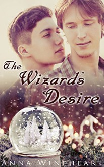 The Wizard's Desire: A friends-to-lovers M/M romance - Anna Wineheart