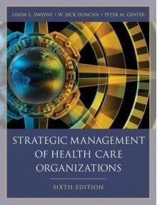 L. E. Swayne's W. J.Duncan's P. M. Ginter's Strategic Management 6th (Sixth) edition(Strategic Management of Health Care Organizations [Hardcover])(2009) - L. E. Swayne W. J.Duncan P. M. Ginter