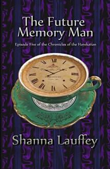 The Future Memory Man: Episode Five of The Chronicles of the Harekaiian - Shanna Lauffey