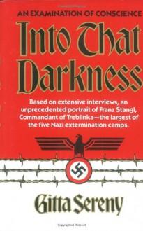 Into That Darkness: An Examination of Conscience - Gitta Sereny