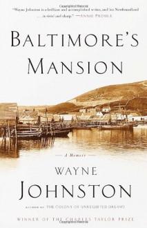 Baltimore's Mansion: A Memoir - Wayne Johnston, Alice van Straalen