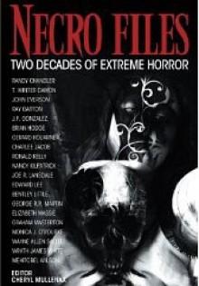 Necro Files: Two Decades of Extreme Horror - Bentley Little, George R.R. Martin, Joe R. Lansdale, Edward Lee, Wayne Allen Sallee, Charlee Jacob, Randy Chandler, Wrath James White, Cheryl Mullenax, Graham Masterton