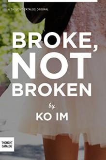Broke, Not Broken: A Memoir - Ko Im, Thought Catalog