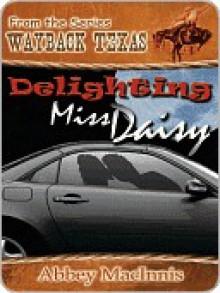 Delighting Miss Daisy [Wayback Texas Series] - Abbey Macinnis