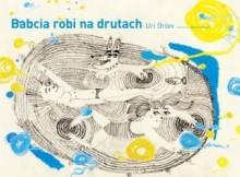 Babcia robi na drutach - Uri Orlev, Marta Ignerska