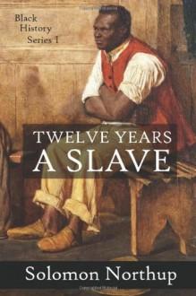 12 Years a Slave: A Slave Narrative (Black History) - Solomon Northup