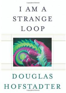 I Am a Strange Loop - Douglas R. Hofstadter