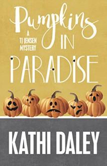 Pumpkins in Paradise (A Tj Jensen Mystery Book 1) - Kathi Daley