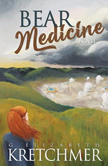 Bear Medicine: A Novel - G. Elizabeth Kretchmer